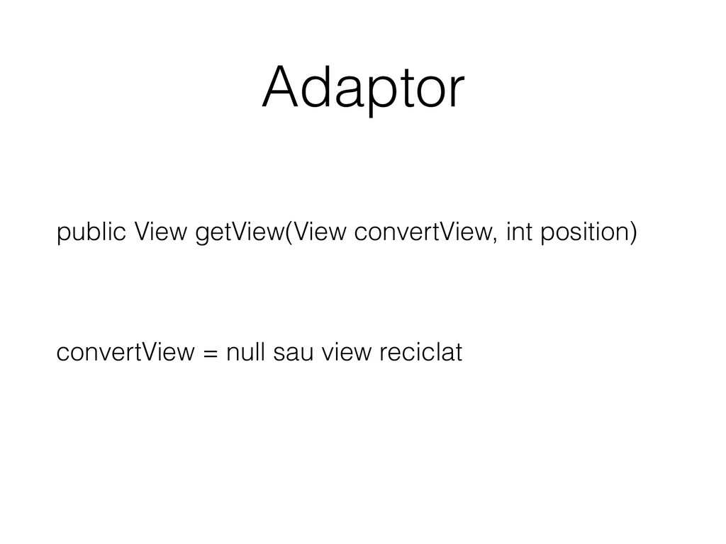 Adaptor public View getView(View convertView, i...