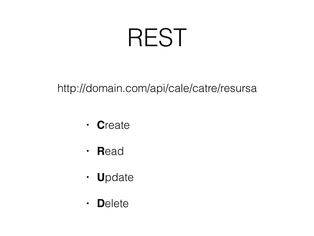 REST • Create • Read • Update • Delete http://d...