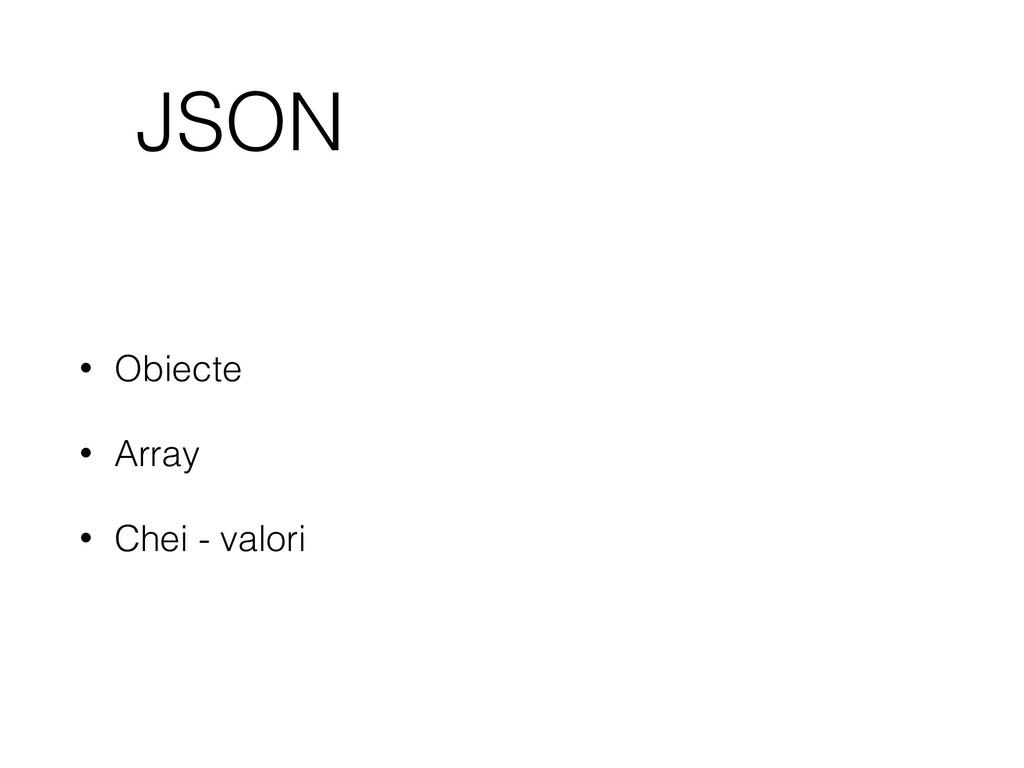 JSON • Obiecte • Array • Chei - valori