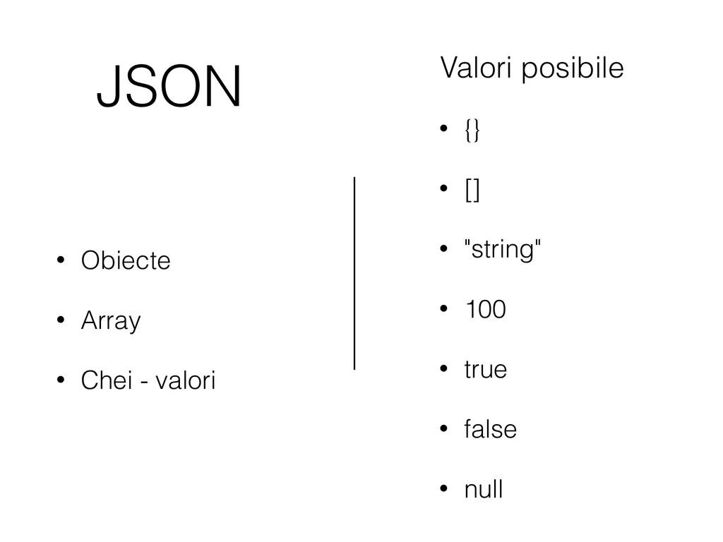 JSON • Obiecte • Array • Chei - valori • {} • [...