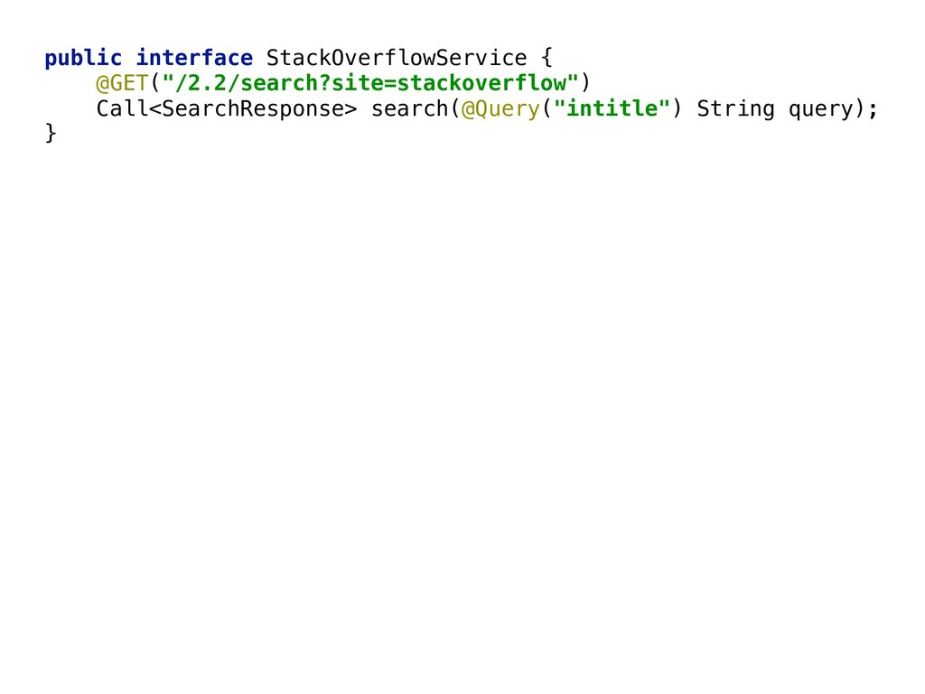 """public interface StackOverflowService { @GET(""""..."""