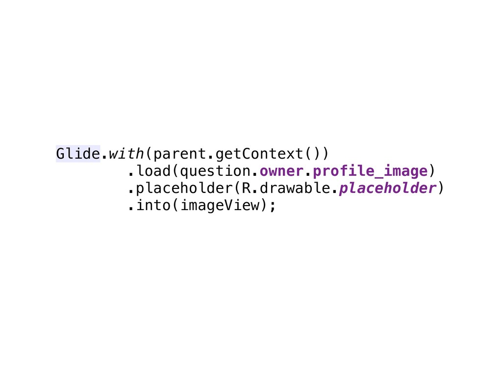 Glide.with(parent.getContext()) .load(question...
