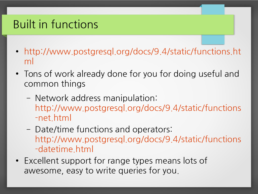 Built in functions ● http://www.postgresql.org/...