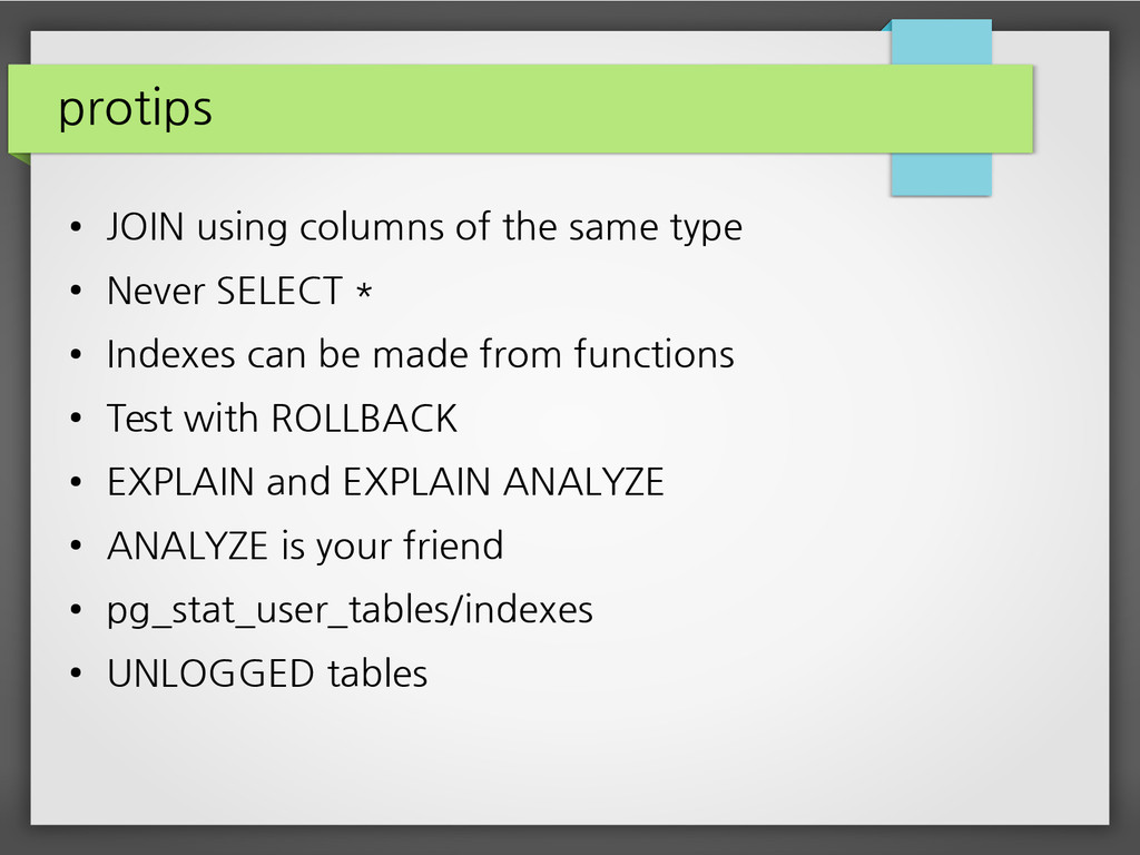 protips ● JOIN using columns of the same type ●...