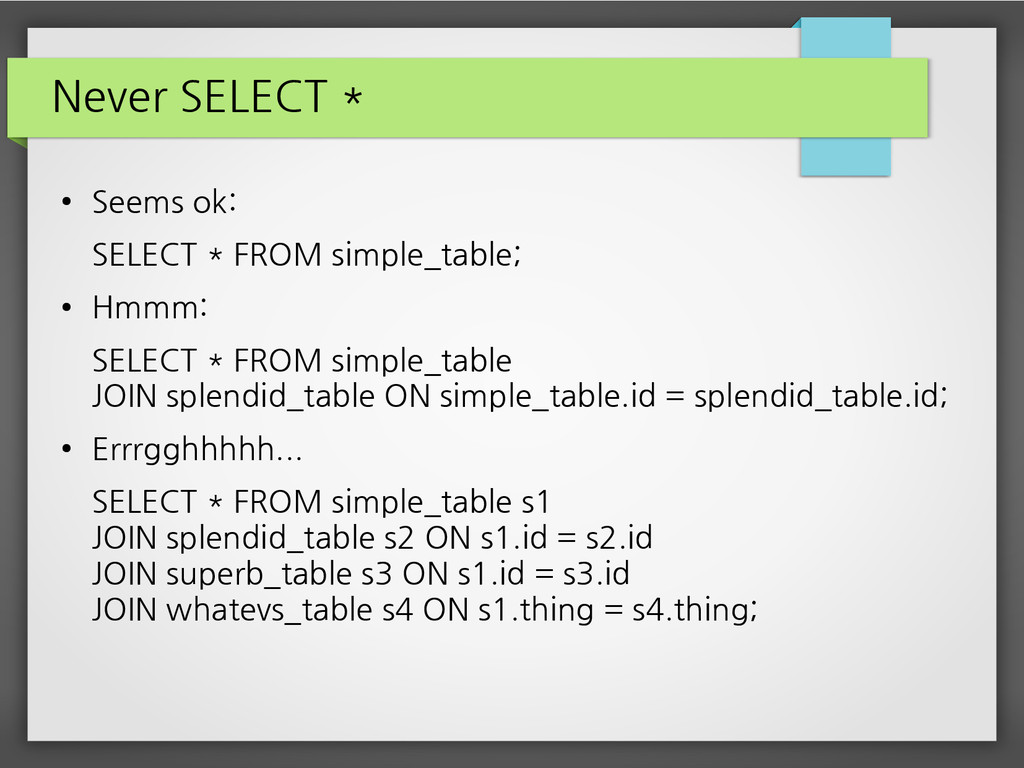 Never SELECT * ● Seems ok: SELECT * FROM simple...