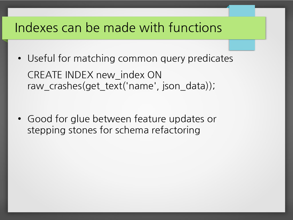 Indexes can be made with functions ● Useful for...