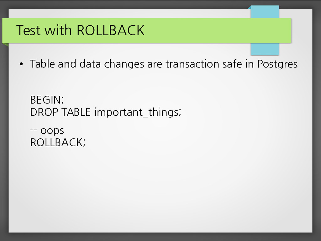 Test with ROLLBACK ● Table and data changes are...