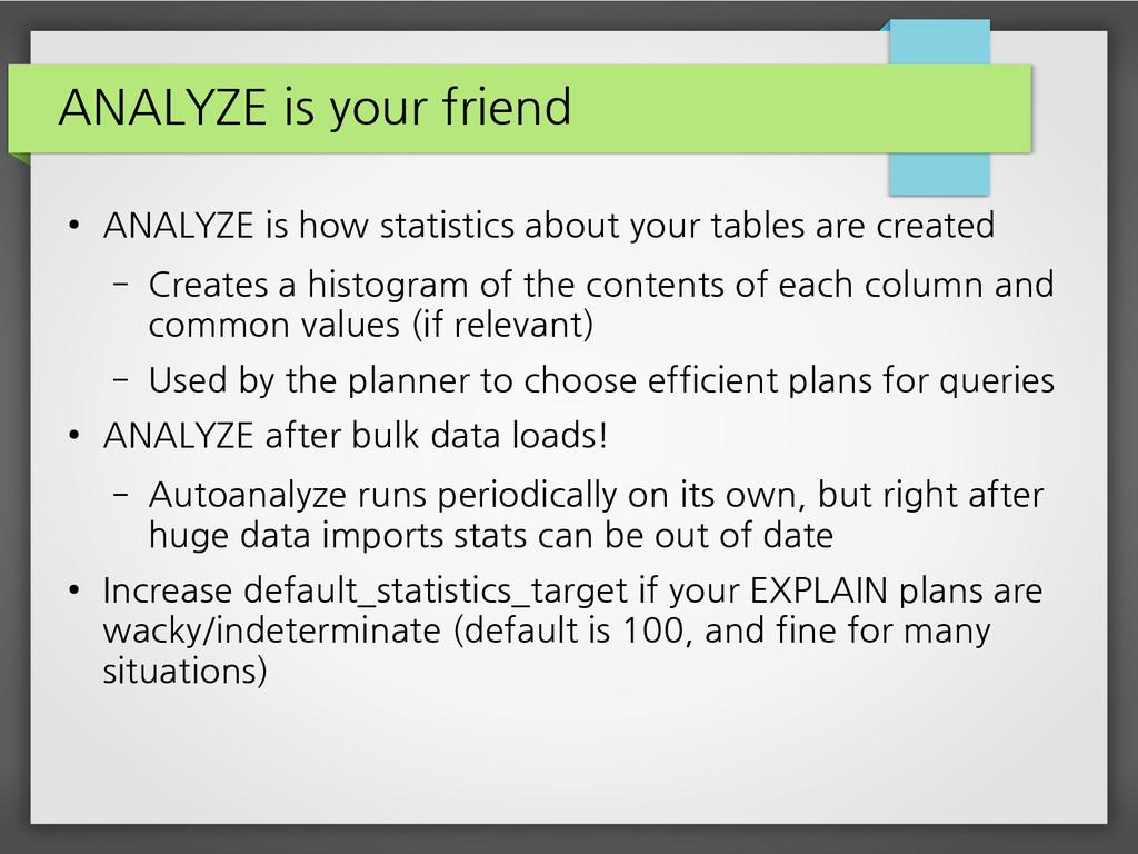 ANALYZE is your friend ● ANALYZE is how statist...