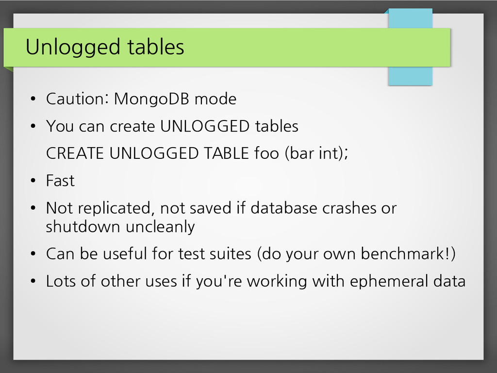 Unlogged tables ● Caution: MongoDB mode ● You c...
