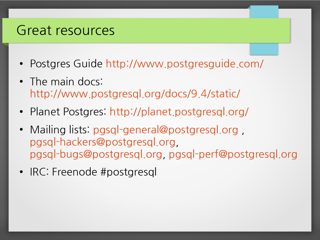 Great resources ● Postgres Guide http://www.pos...