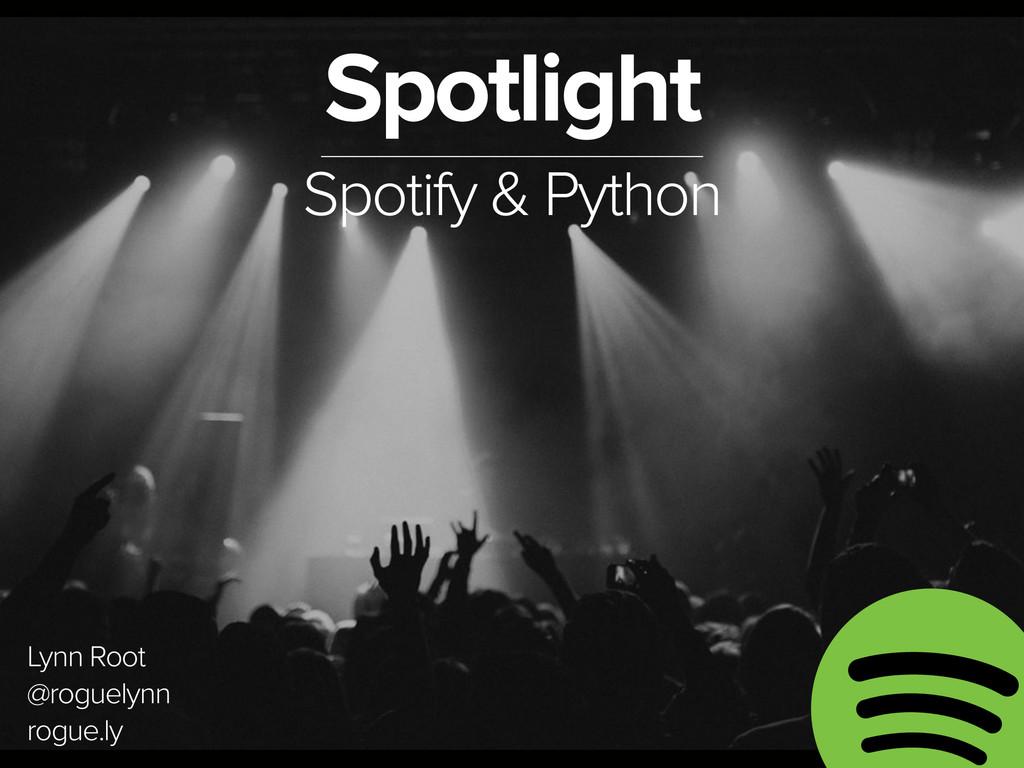 November 3, 2014 Spotlight Spotify & Python Lyn...