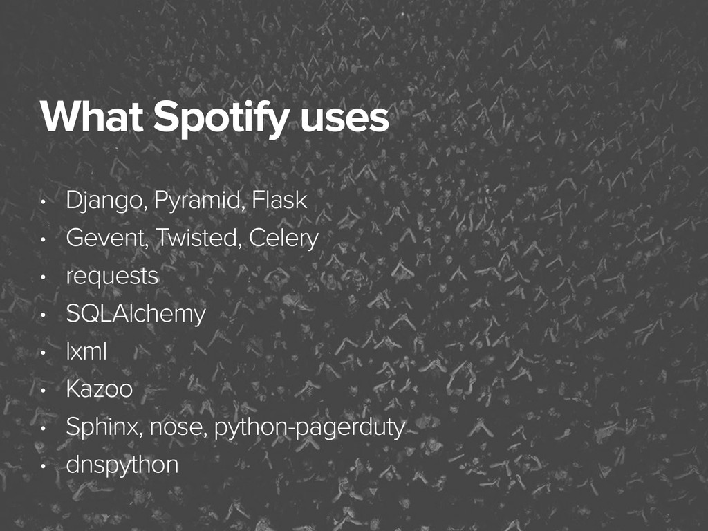 November 3, 2014 What Spotify uses • Django, Py...