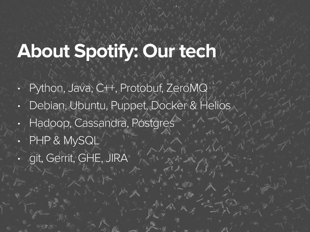 November 3, 2014 About Spotify: Our tech • Pyth...