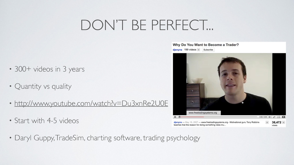 DON'T BE PERFECT... • 300+ videos in 3 years  ...