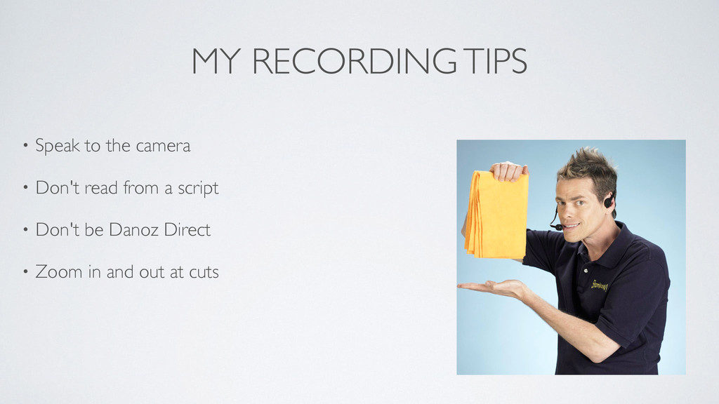 MY RECORDING TIPS • Speak to the camera   • D...