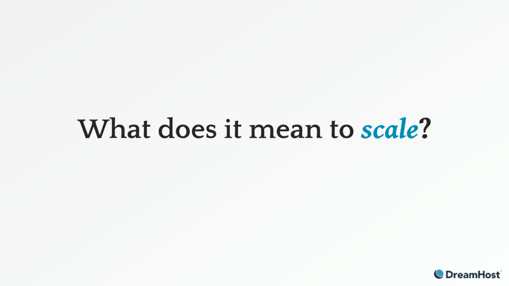 What does it mean to scale?