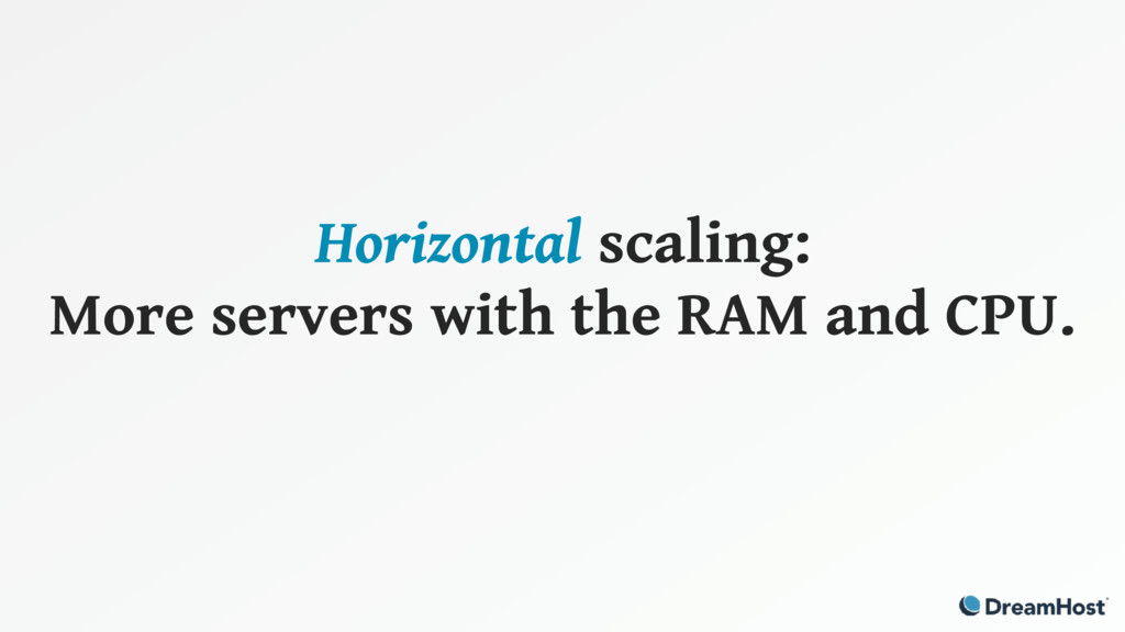 Horizontal scaling: More servers with the RAM a...