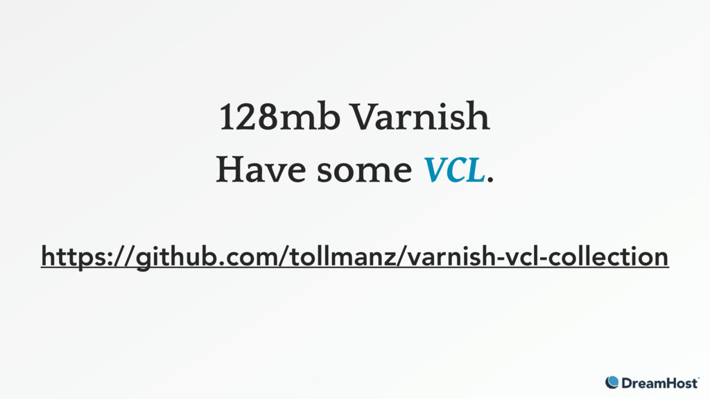 128mb Varnish Have some VCL. https://github.co...