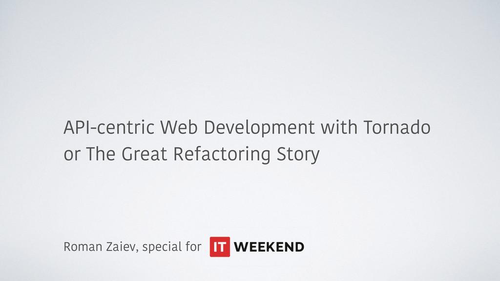 API-centric Web Development with Tornado or The...