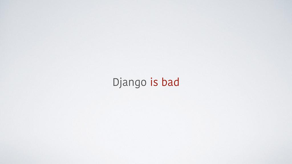 Django is bad