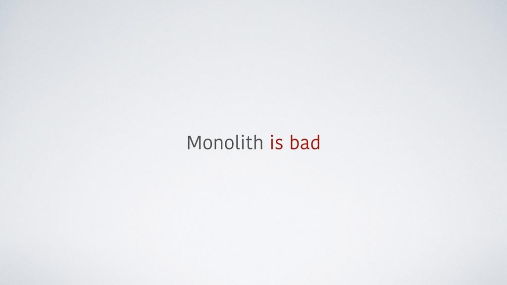 Monolith is bad