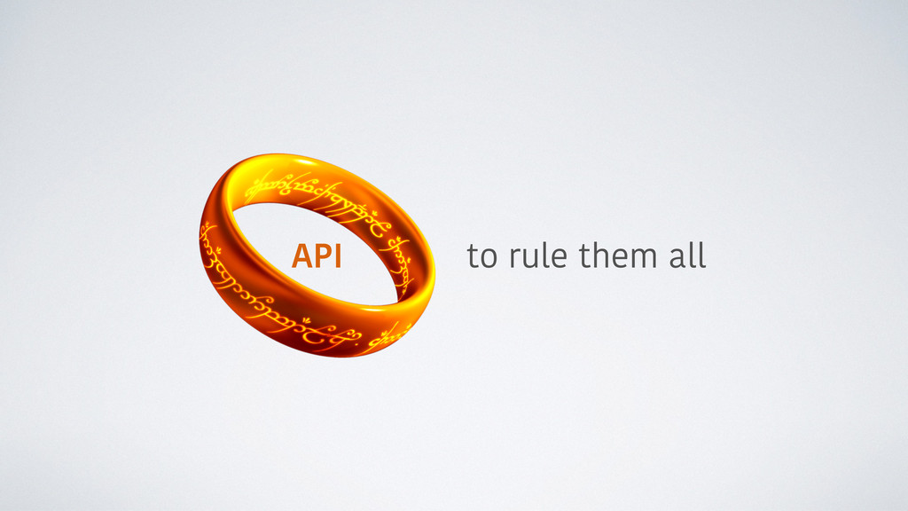 API to rule them all