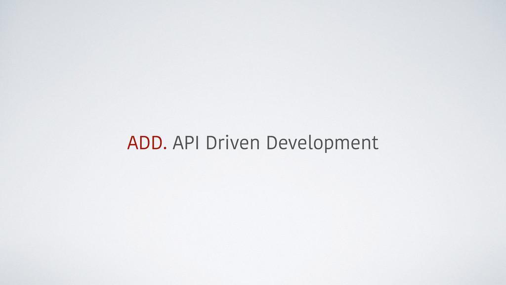 ADD. API Driven Development