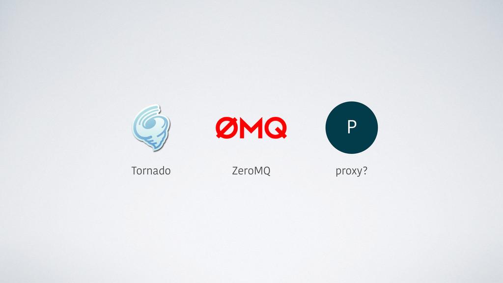 P Tornado ZeroMQ proxy?