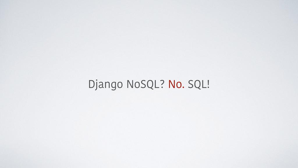 Django NoSQL? No. SQL!