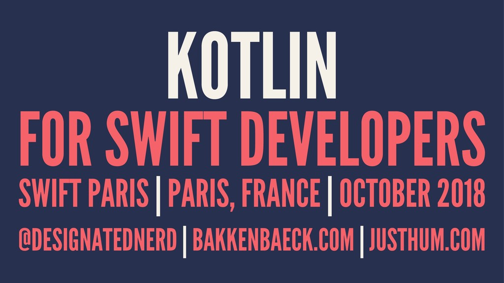 KOTLIN FOR SWIFT DEVELOPERS SWIFT PARIS | PARIS...