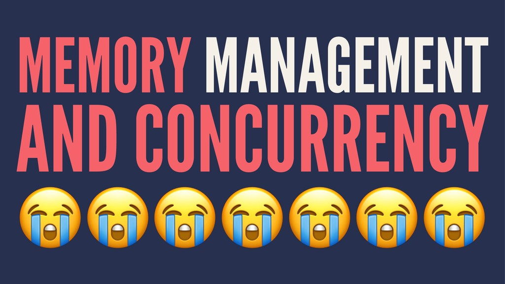 MEMORY MANAGEMENT AND CONCURRENCY !!!!!!!