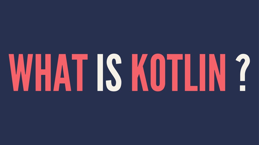 WHAT IS KOTLIN ?