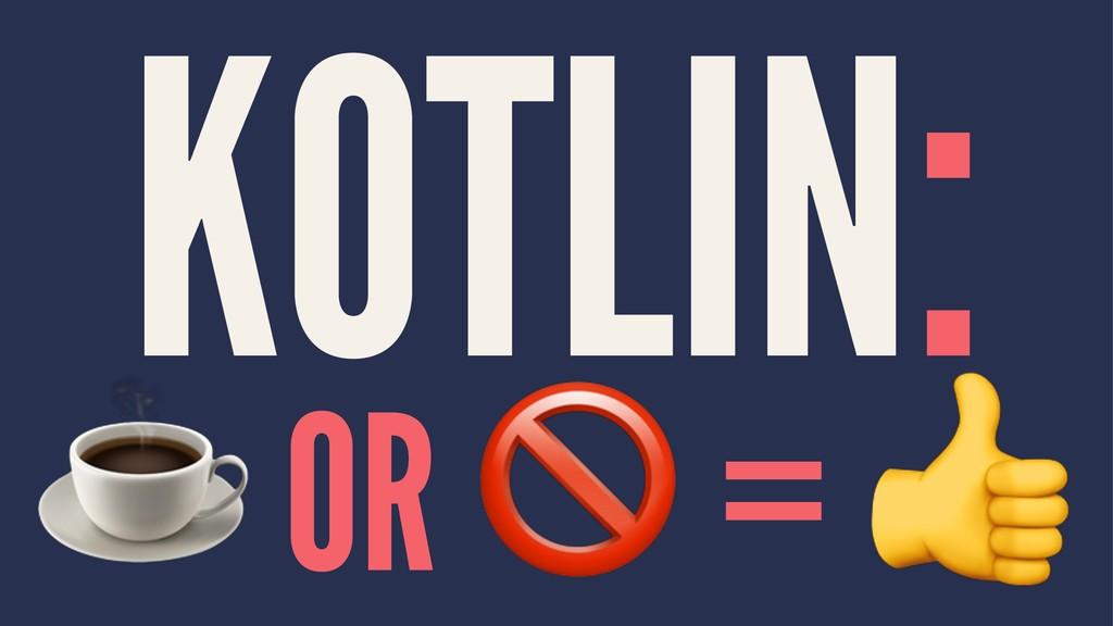 """KOTLIN: ☕ OR """" ="""
