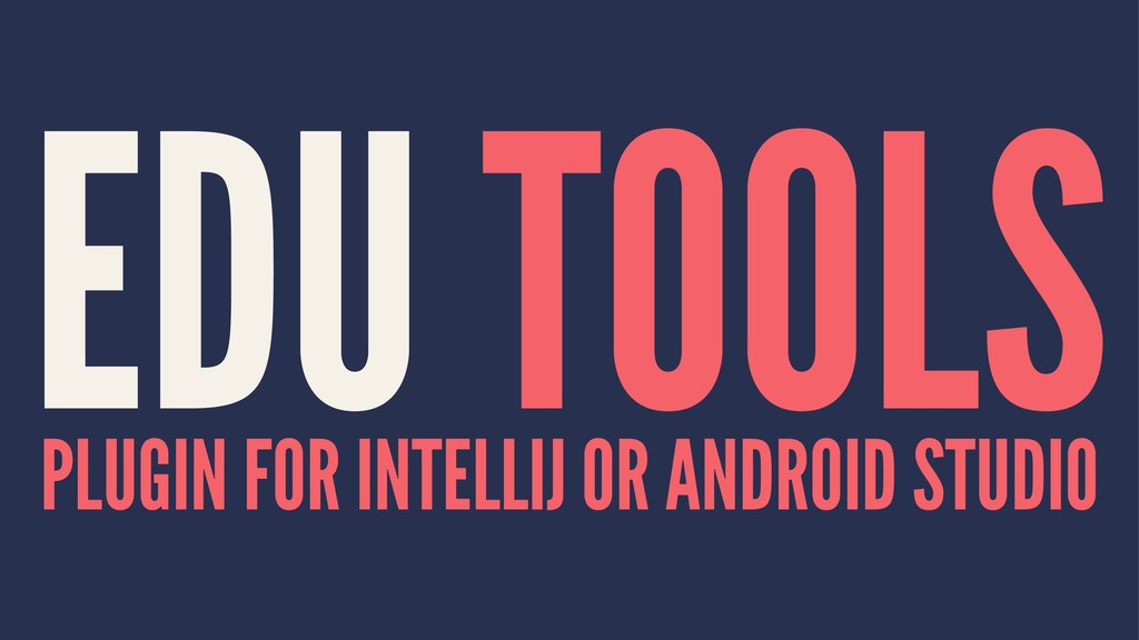 EDU TOOLS PLUGIN FOR INTELLIJ OR ANDROID STUDIO