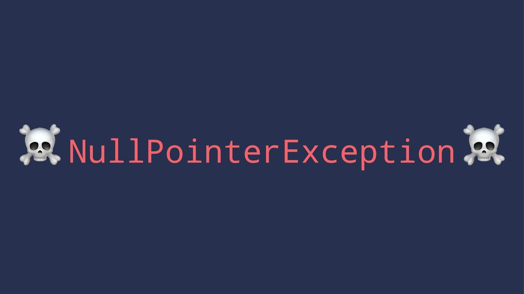 ☠ NullPointerException