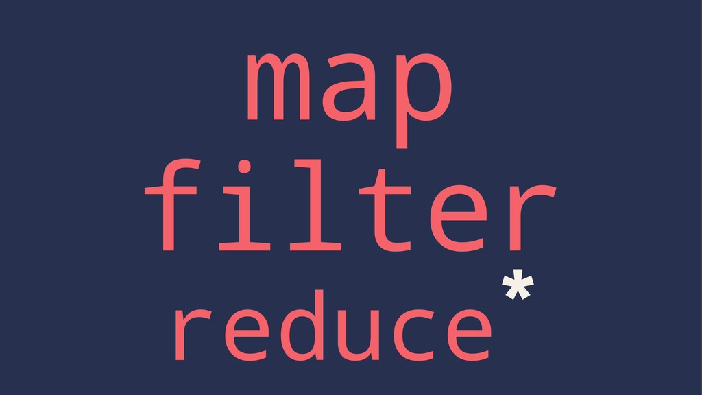 map filter reduce*