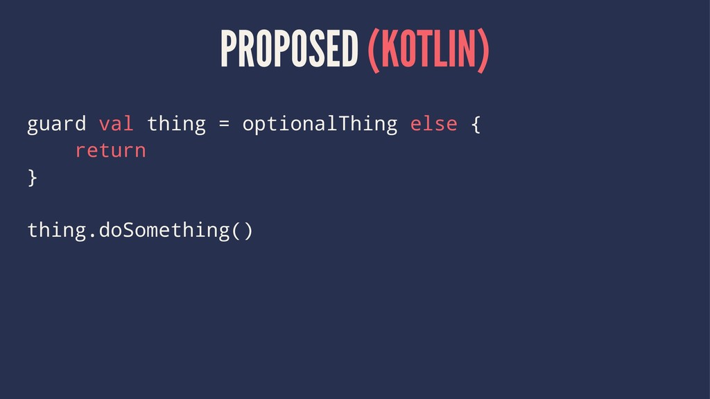 PROPOSED (KOTLIN) guard val thing = optionalThi...