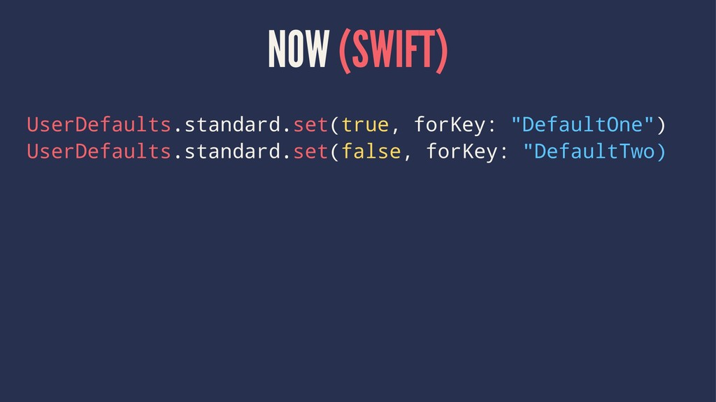 NOW (SWIFT) UserDefaults.standard.set(true, for...