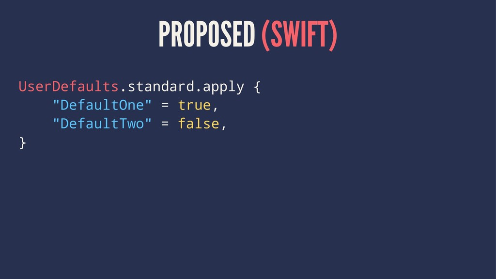 PROPOSED (SWIFT) UserDefaults.standard.apply { ...