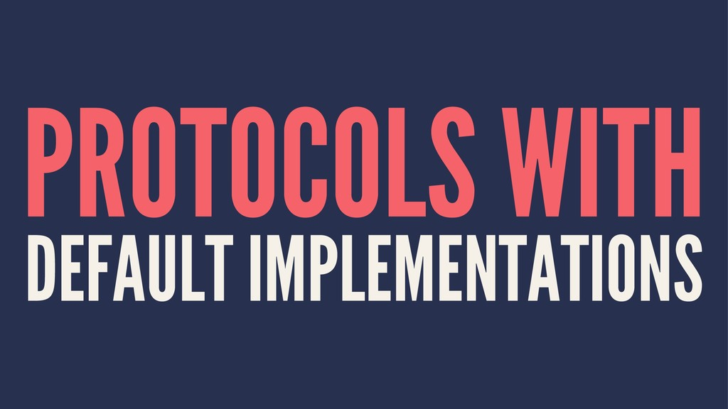 PROTOCOLS WITH DEFAULT IMPLEMENTATIONS