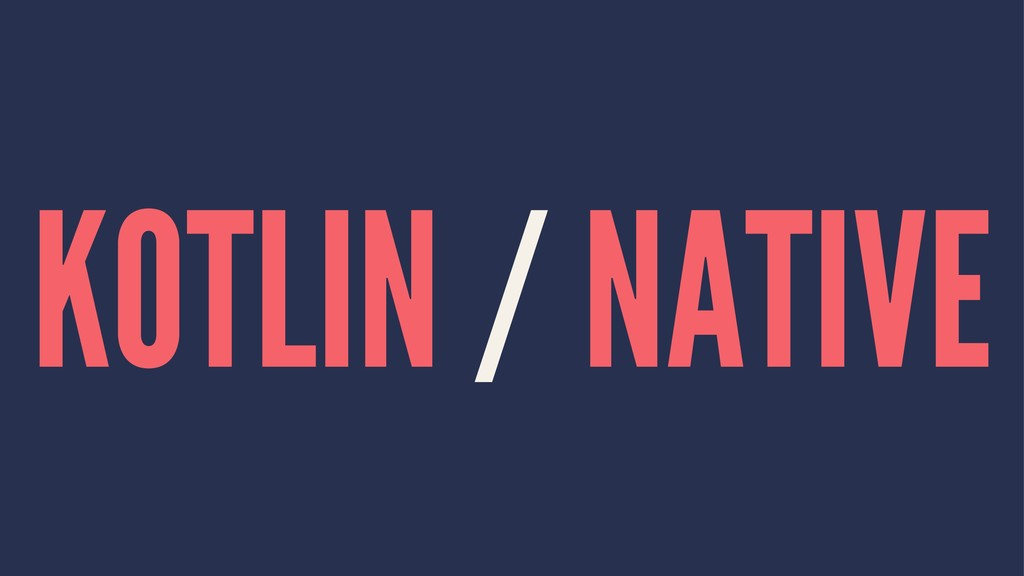 KOTLIN / NATIVE