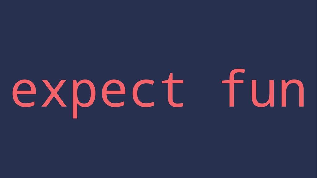expect fun