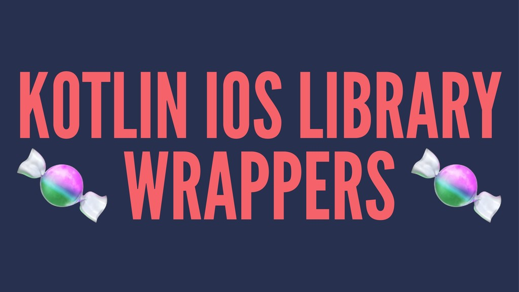 KOTLIN IOS LIBRARY ! WRAPPERS