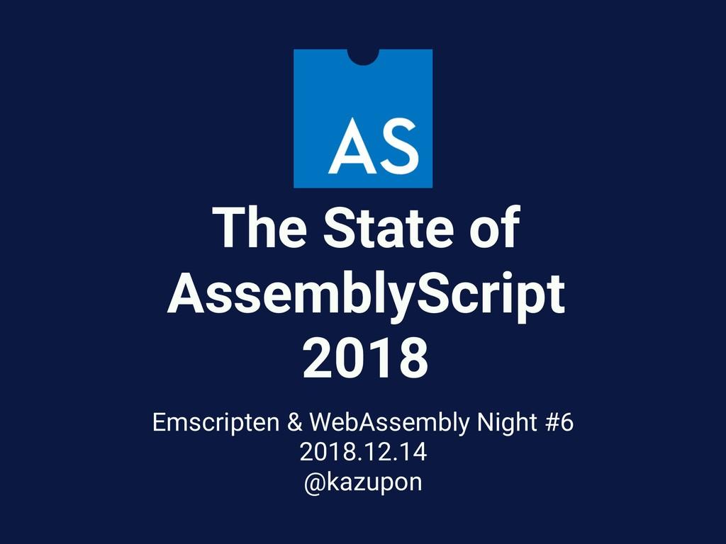 The State of AssemblyScript 2018 Emscripten & W...