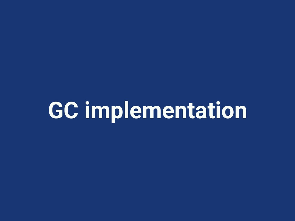 GC implementation
