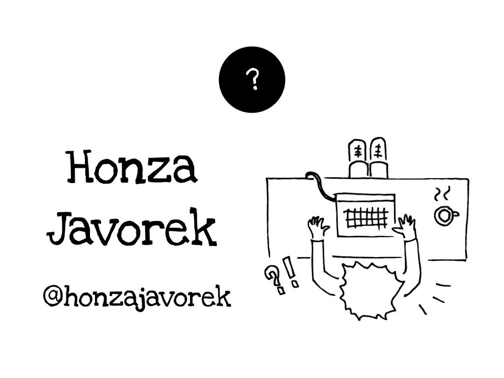 Honza Javorek ? @honzajavorek