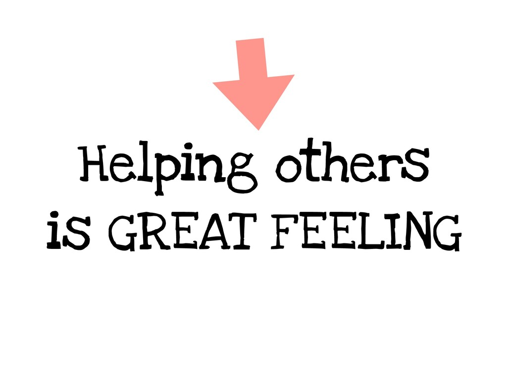 Helping others is GREAT FEELING