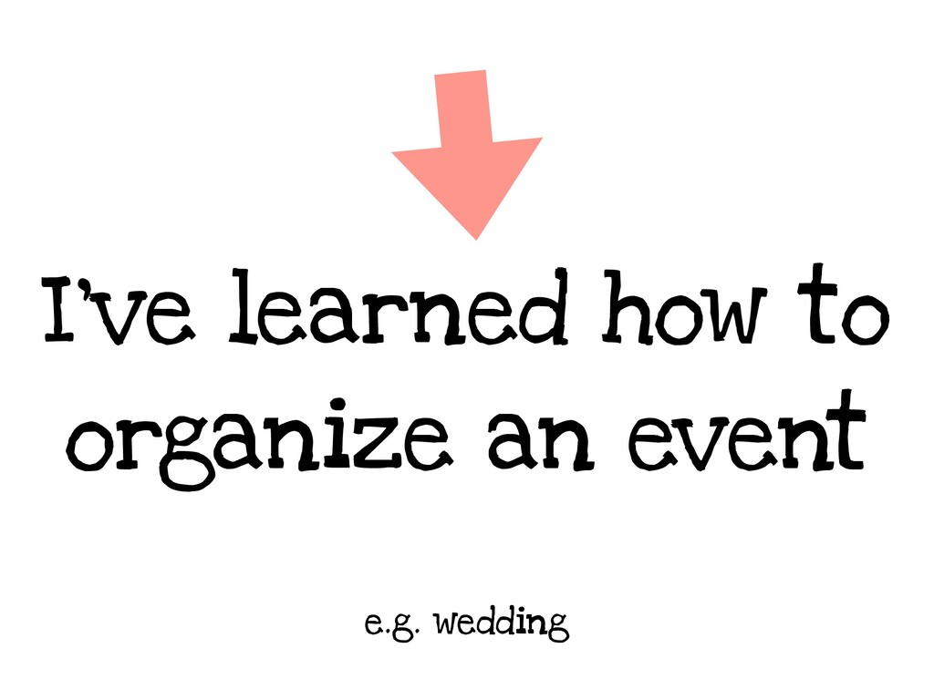 I've learned how to organize an event e.g. wedd...