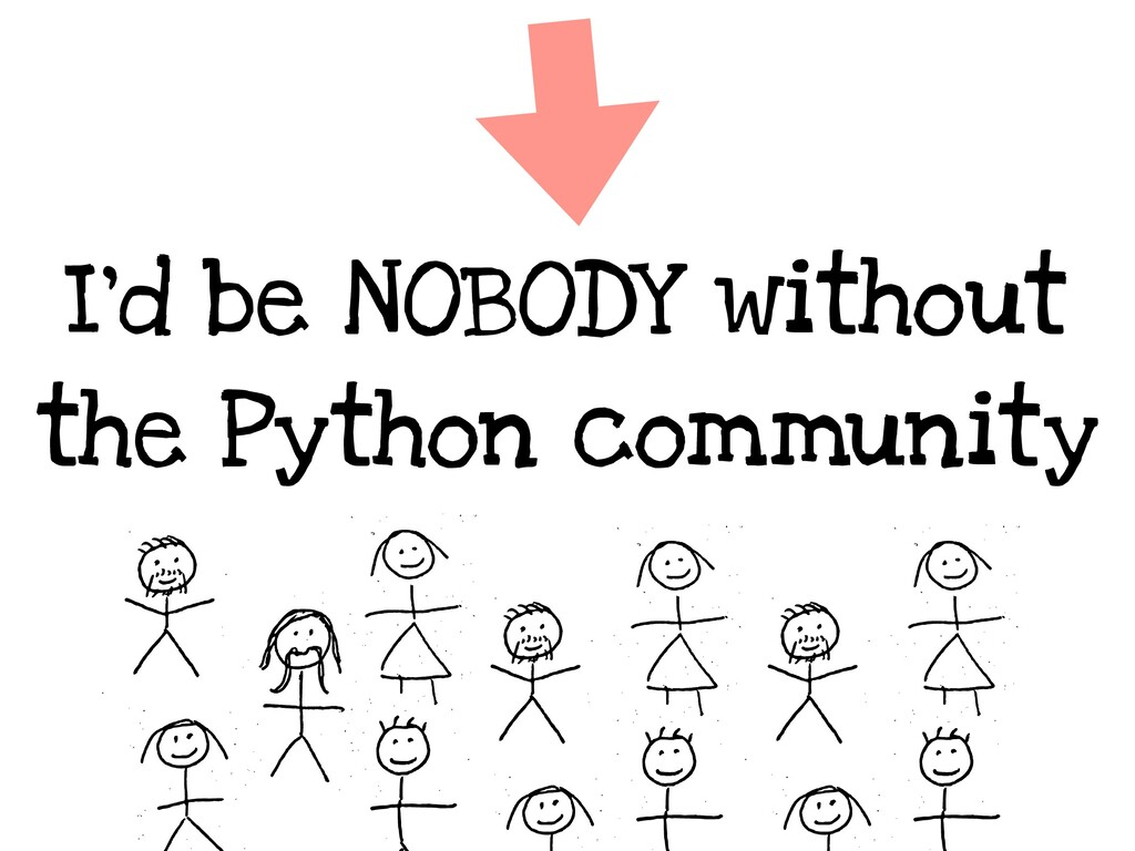 I'd be NOBODY without the Python community
