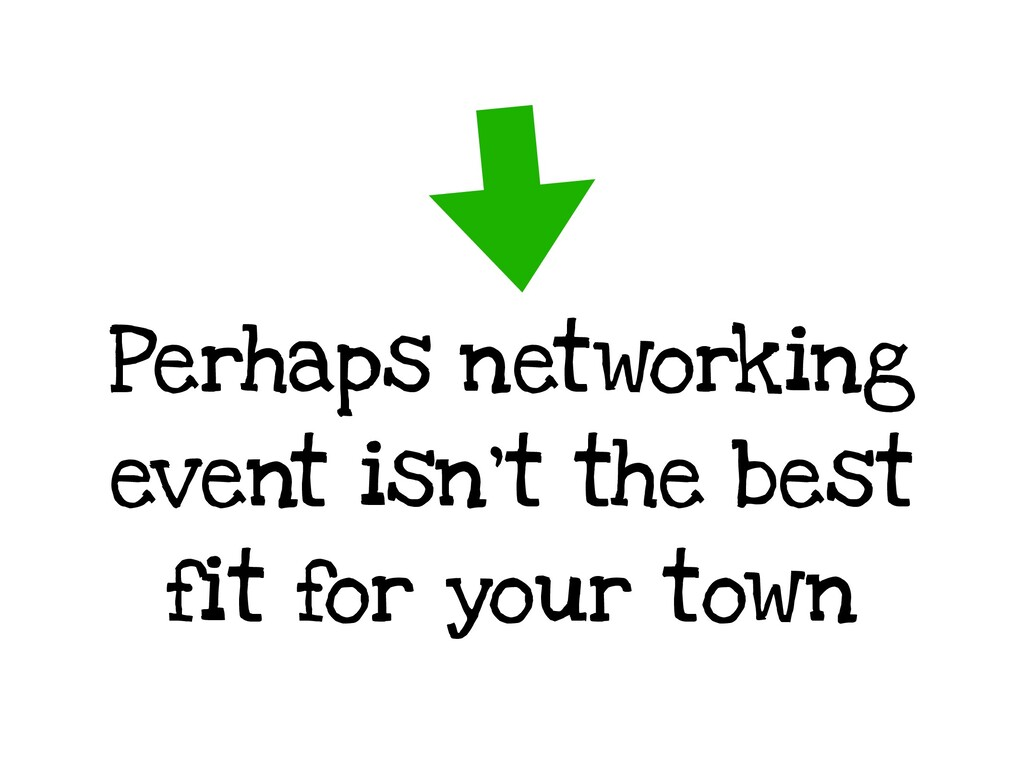 Perhaps networking event isn't the best fit for...